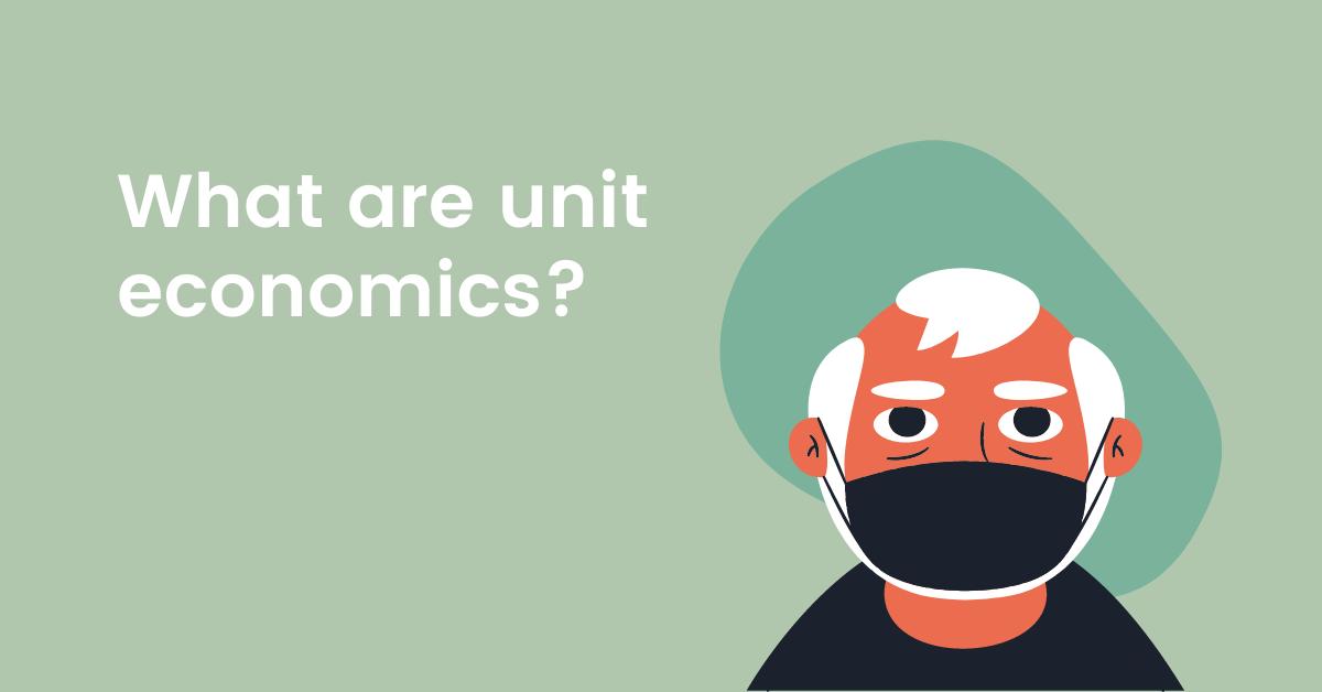 what are unit economics
